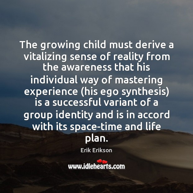 The growing child must derive a vitalizing sense of reality from the Image