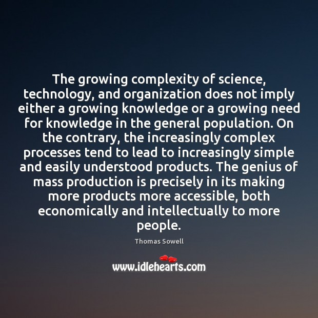 Image, The growing complexity of science, technology, and organization does not imply either