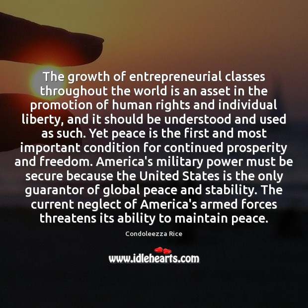 The growth of entrepreneurial classes throughout the world is an asset in Condoleezza Rice Picture Quote