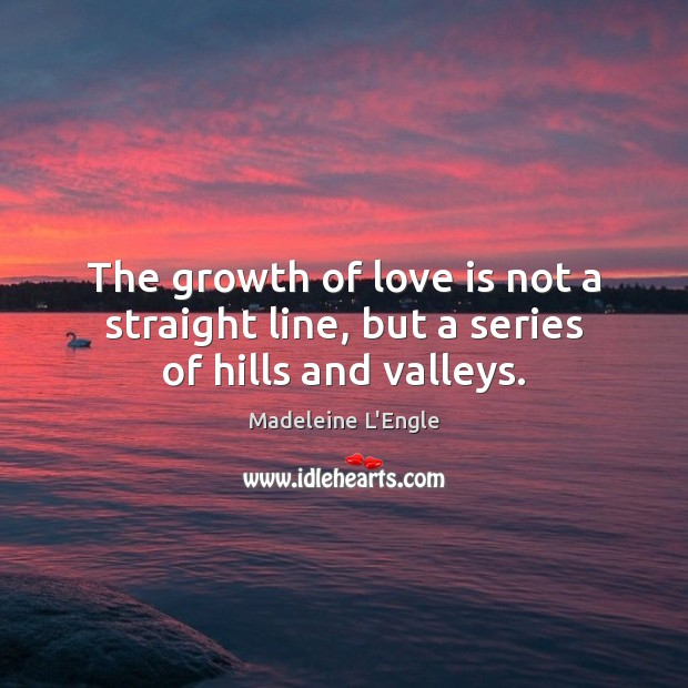The growth of love is not a straight line, but a series of hills and valleys. Image