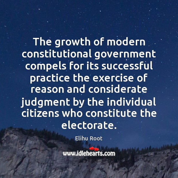 The growth of modern constitutional government compels for its successful practice the Image