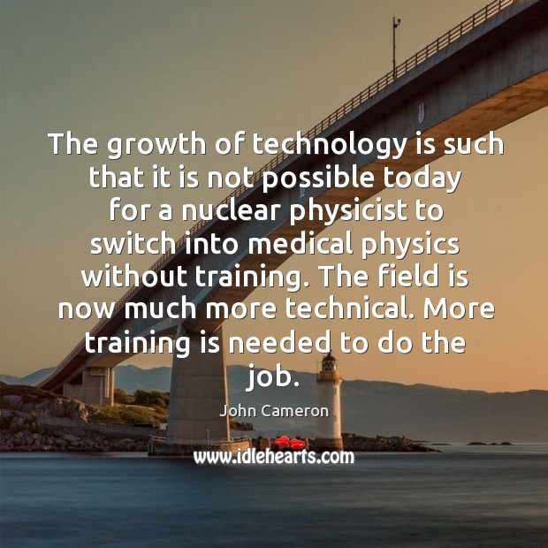 The growth of technology is such that it is not possible today for a nuclear physicist to Image