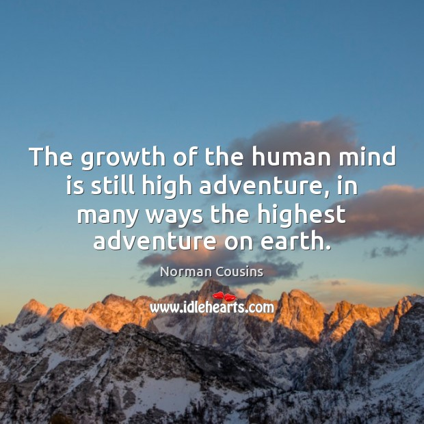 The growth of the human mind is still high adventure, in many Norman Cousins Picture Quote