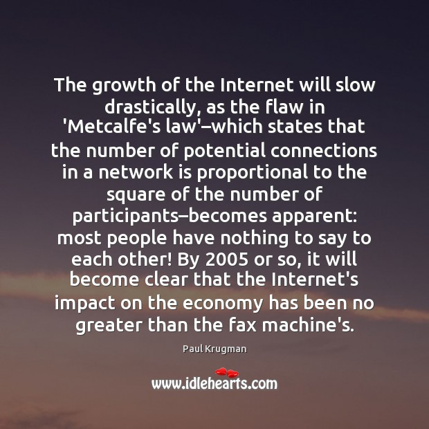 The growth of the Internet will slow drastically, as the flaw in Image