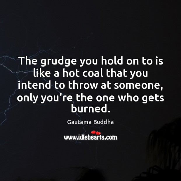 The grudge you hold on to is like a hot coal that Grudge Quotes Image