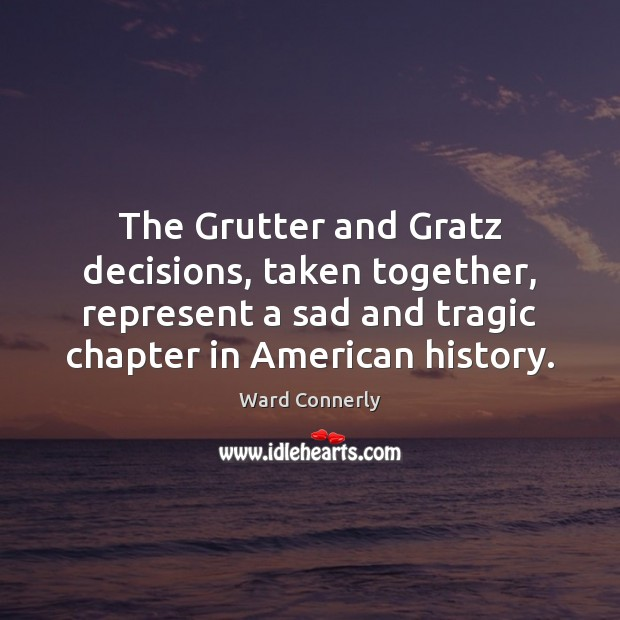The Grutter and Gratz decisions, taken together, represent a sad and tragic Image