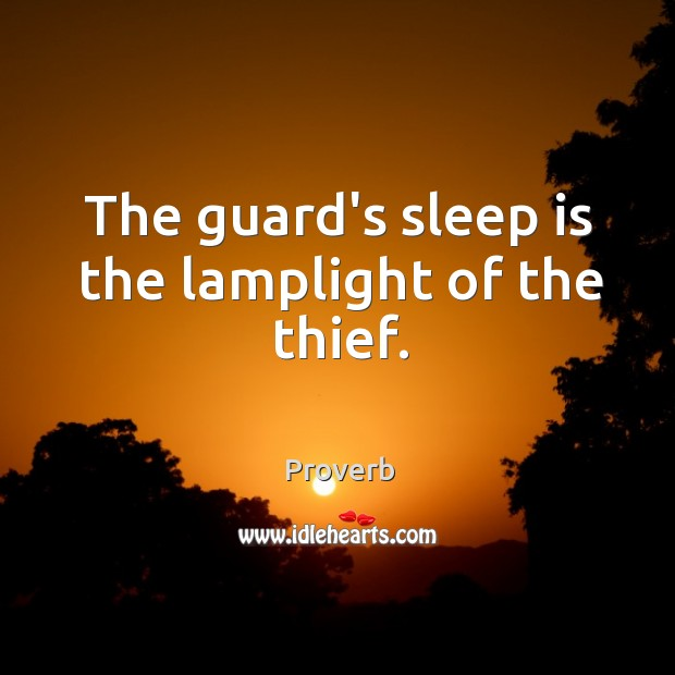 The guard's sleep is the lamplight of the thief. Image