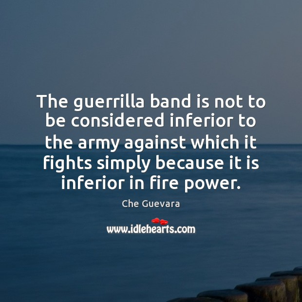The guerrilla band is not to be considered inferior to the army Image