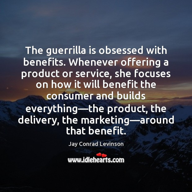 The guerrilla is obsessed with benefits. Whenever offering a product or service, Image