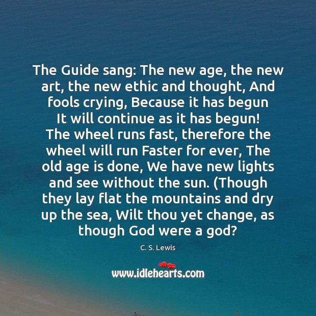 The Guide sang: The new age, the new art, the new ethic Age Quotes Image