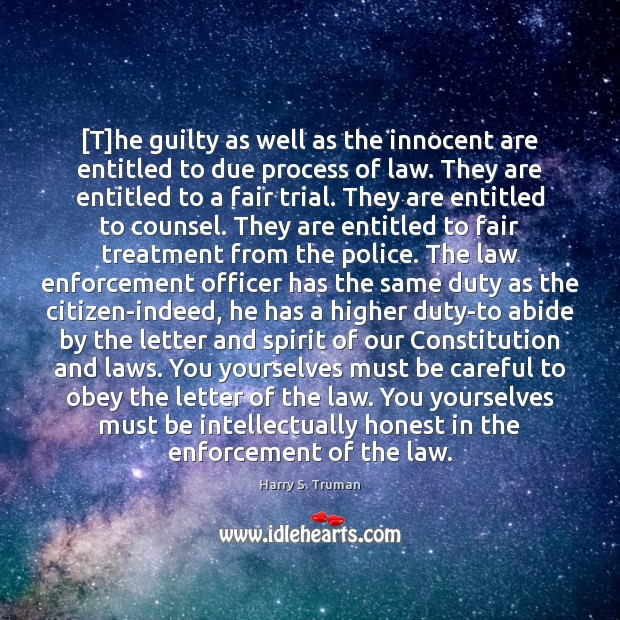 [T]he guilty as well as the innocent are entitled to due Harry S. Truman Picture Quote