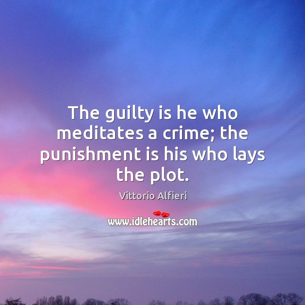 The guilty is he who meditates a crime; the punishment is his who lays the plot. Image