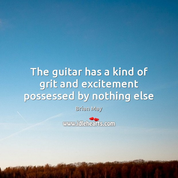 Image, The guitar has a kind of grit and excitement possessed by nothing else