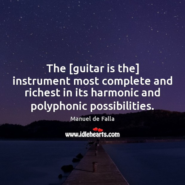 The [guitar is the] instrument most complete and richest in its harmonic Manuel de Falla Picture Quote