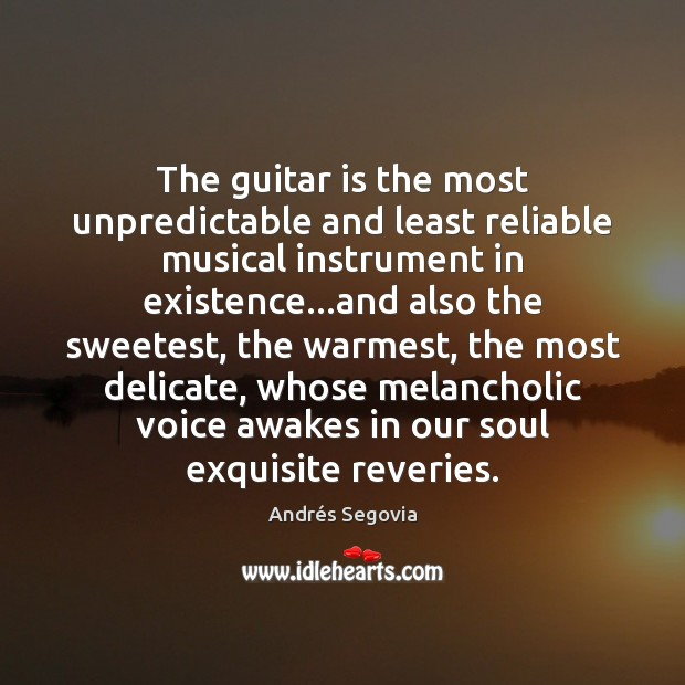 The guitar is the most unpredictable and least reliable musical instrument in Andrés Segovia Picture Quote