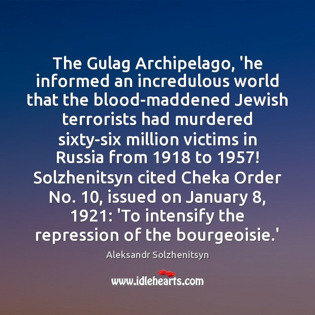 The Gulag Archipelago, 'he informed an incredulous world that the blood-maddened Jewish Aleksandr Solzhenitsyn Picture Quote
