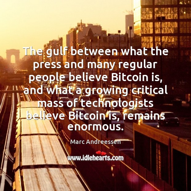 The gulf between what the press and many regular people believe Bitcoin Marc Andreessen Picture Quote