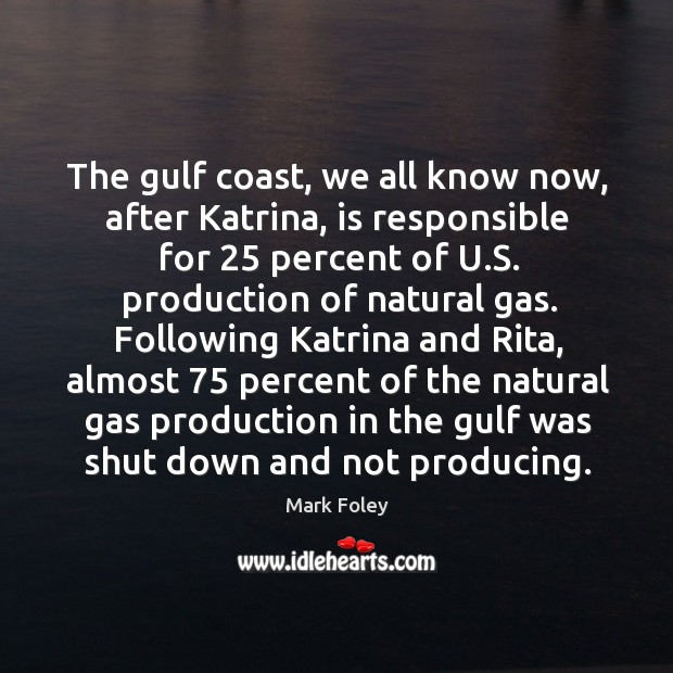 Image, The gulf coast, we all know now, after katrina, is responsible for 25 percent of u.s. Production of natural gas.