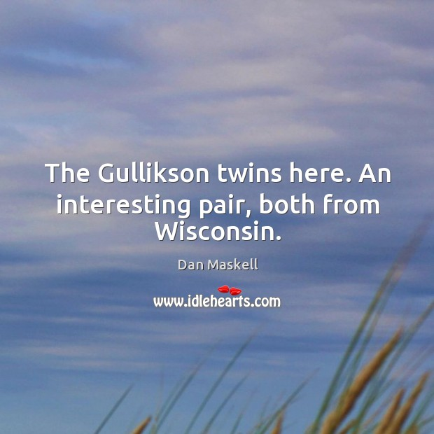 The Gullikson twins here. An interesting pair, both from Wisconsin. Image