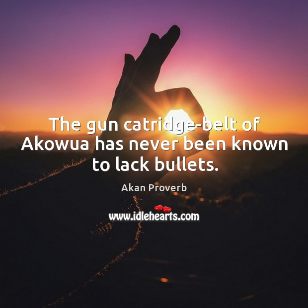 The gun catridge-belt of akowua has never been known to lack bullets. Akan Proverbs Image