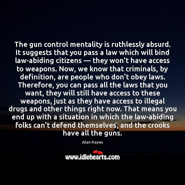 Image, The gun control mentality is ruthlessly absurd. It suggests that you pass