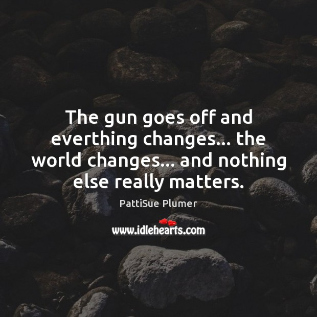 Image, The gun goes off and everthing changes… the world changes… and nothing