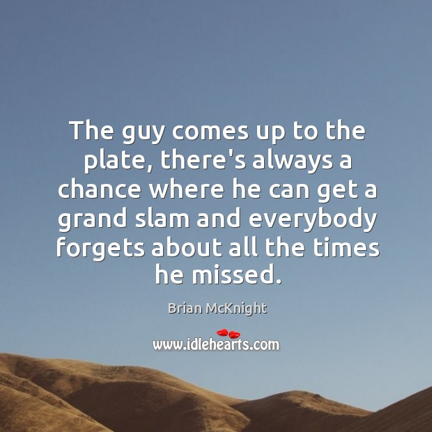 Image, The guy comes up to the plate, there's always a chance where