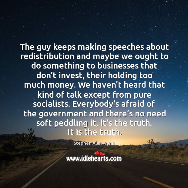 The guy keeps making speeches about redistribution and maybe we ought to do something to Image