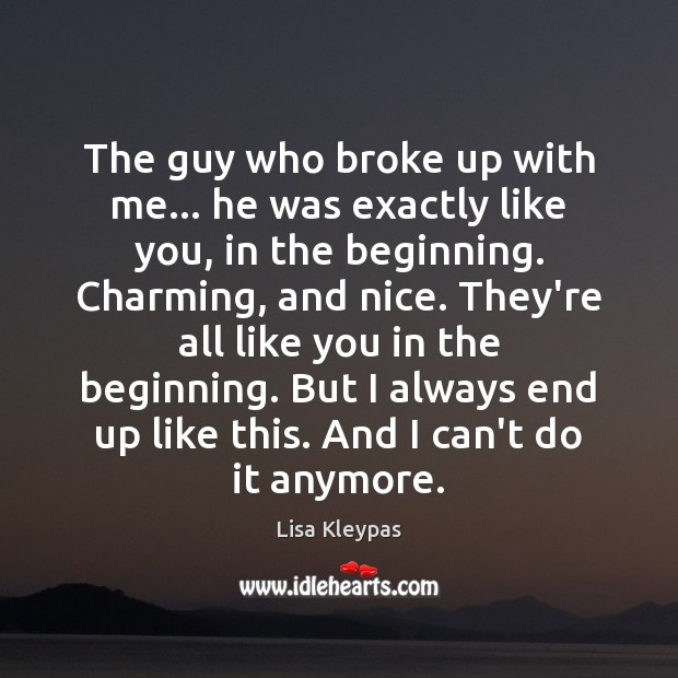 The guy who broke up with me… he was exactly like you, Lisa Kleypas Picture Quote