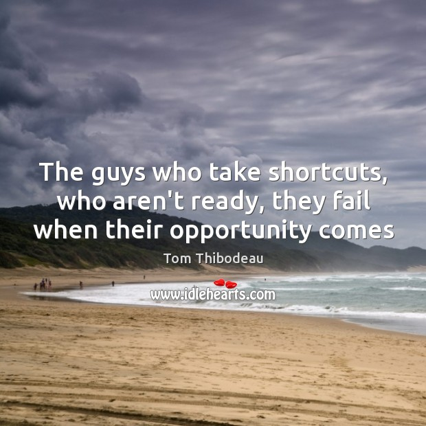 Image, The guys who take shortcuts, who aren't ready, they fail when their opportunity comes