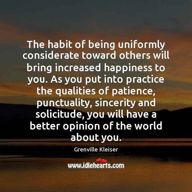 The habit of being uniformly considerate toward others will bring increased happiness Grenville Kleiser Picture Quote