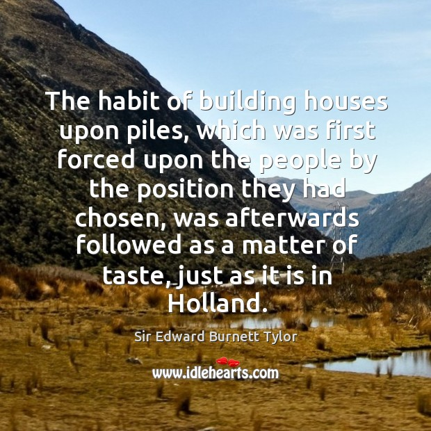 The habit of building houses upon piles, which was first forced upon the people Image