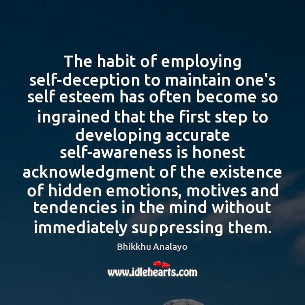 The habit of employing self-deception to maintain one's self esteem has often Hidden Quotes Image