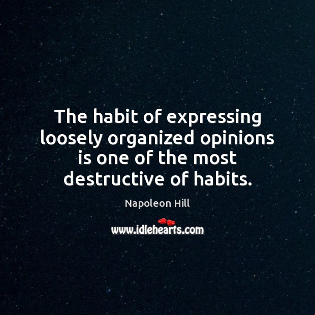 The habit of expressing loosely organized opinions is one of the most Image