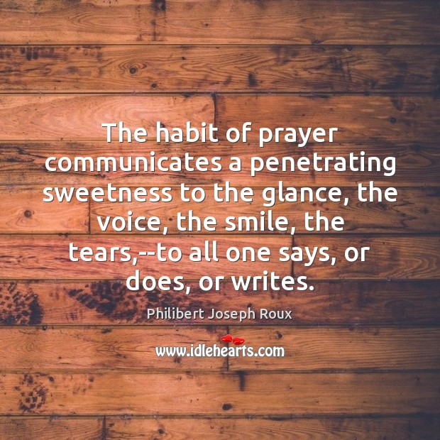 Image, The habit of prayer communicates a penetrating sweetness to the glance, the