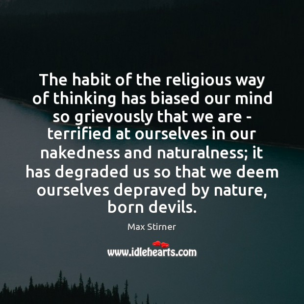 The habit of the religious way of thinking has biased our mind Image