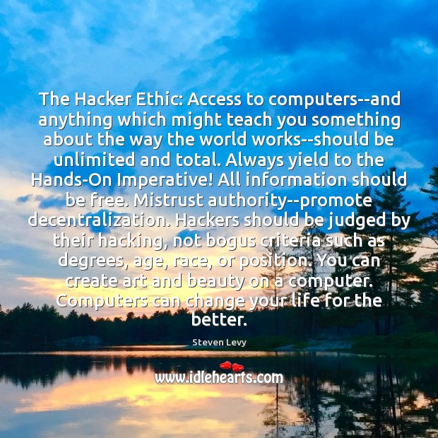 The Hacker Ethic: Access to computers–and anything which might teach you something Steven Levy Picture Quote