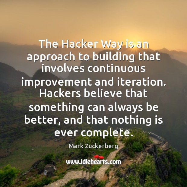 Image, The Hacker Way is an approach to building that involves continuous improvement