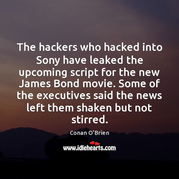 The hackers who hacked into Sony have leaked the upcoming script for Conan O'Brien Picture Quote