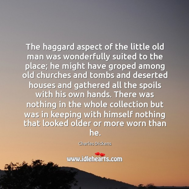 Image, The haggard aspect of the little old man was wonderfully suited to