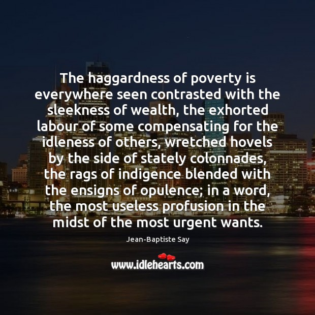 The haggardness of poverty is everywhere seen contrasted with the sleekness of Poverty Quotes Image