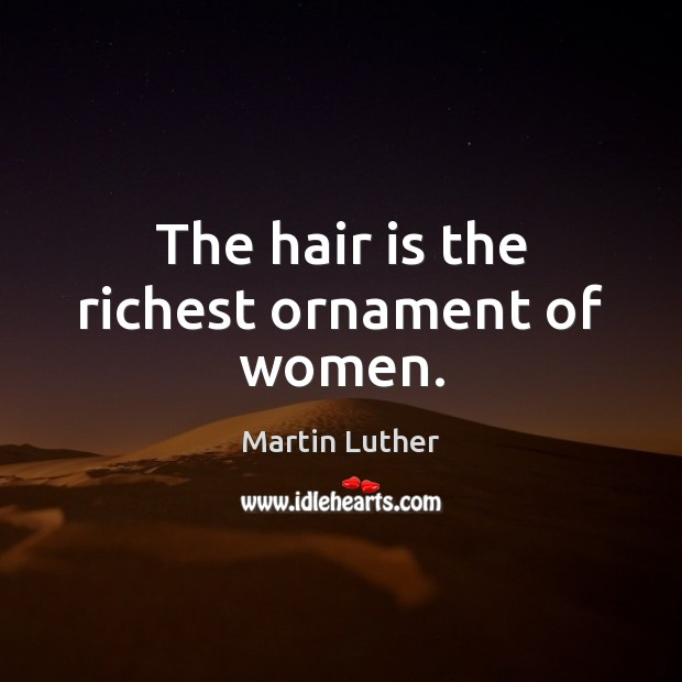 The hair is the richest ornament of women. Image