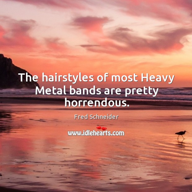 The hairstyles of most heavy metal bands are pretty horrendous. Image