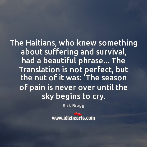 The Haitians, who knew something about suffering and survival, had a beautiful Pain Quotes Image