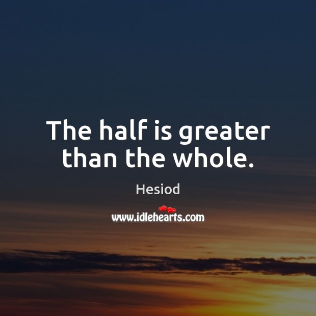 Image, The half is greater than the whole.
