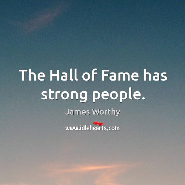 The Hall of Fame has strong people. Image