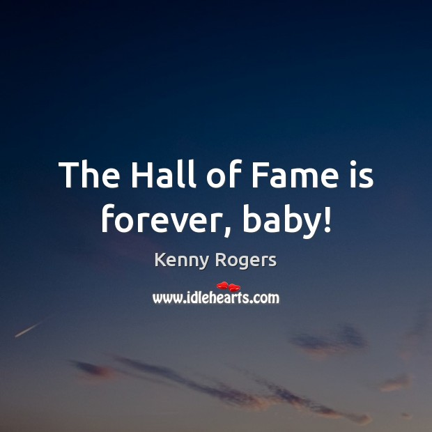 Image, The Hall of Fame is forever, baby!