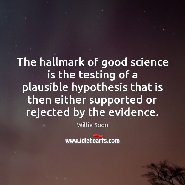 Image, The hallmark of good science is the testing of a plausible hypothesis