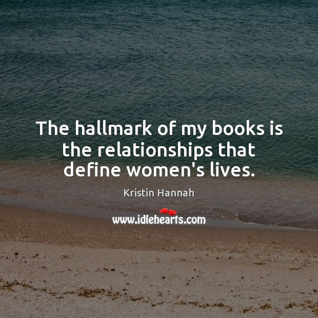 Image, The hallmark of my books is the relationships that define women's lives.