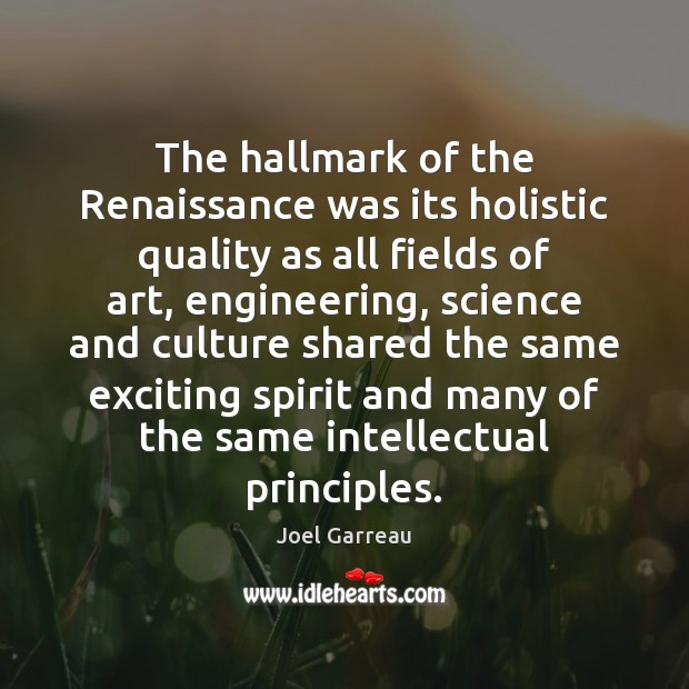 The hallmark of the Renaissance was its holistic quality as all fields Image